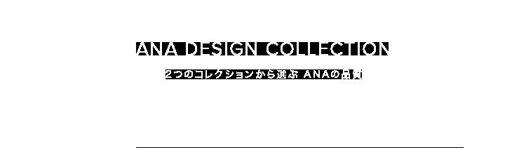 ANA DESIGN COLLECTION 2つのコレクションから選ぶ ANAの品質