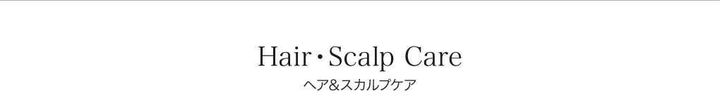 Hair・Scalp Care